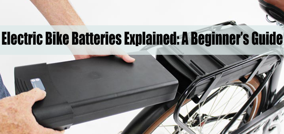 Electric Bike Batteries Explained: A Beginner's Guide