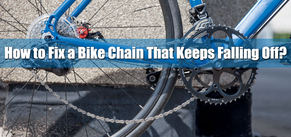 How to Fix a Bike Chain That Keeps Falling Off?